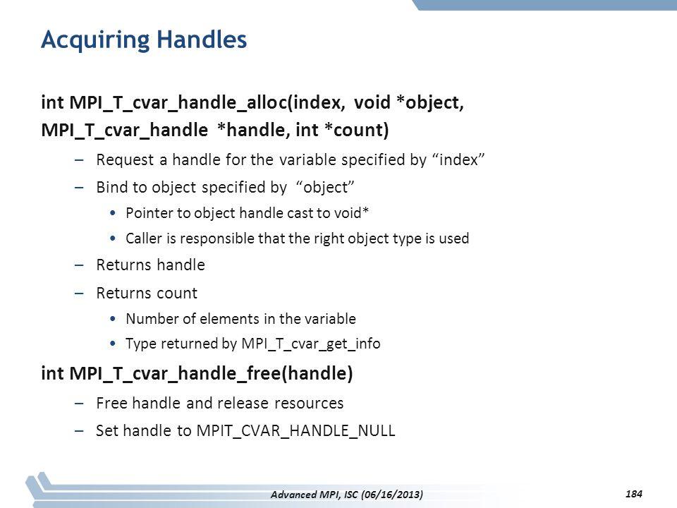 Acquiring Handles int MPI_T_cvar_handle_alloc(index, void *object, MPI_T_cvar_handle *handle, int *count)