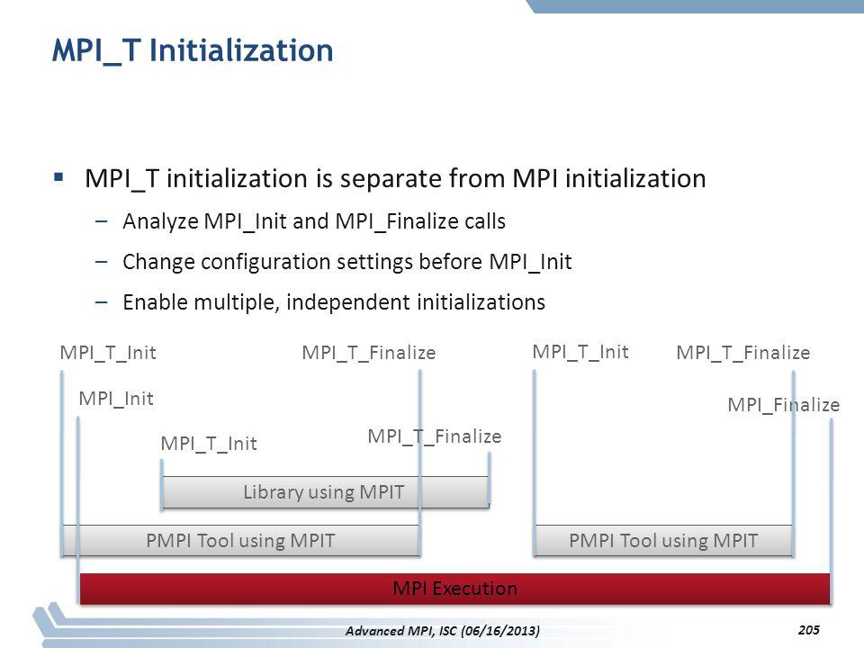MPI_T Initialization MPI_T initialization is separate from MPI initialization. Analyze MPI_Init and MPI_Finalize calls.