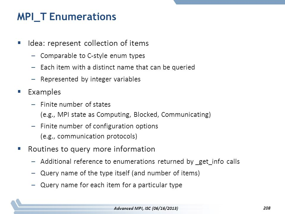 MPI_T Enumerations Idea: represent collection of items Examples
