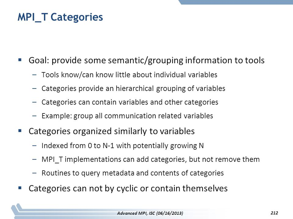 MPI_T Categories Goal: provide some semantic/grouping information to tools. Tools know/can know little about individual variables.