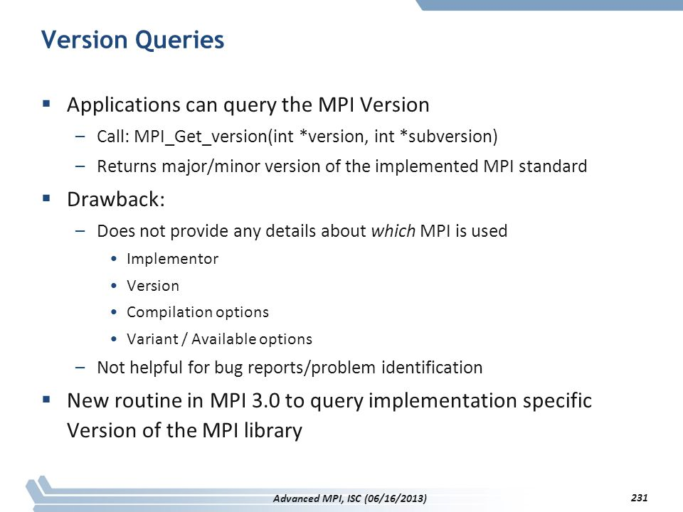 Version Queries Applications can query the MPI Version Drawback: