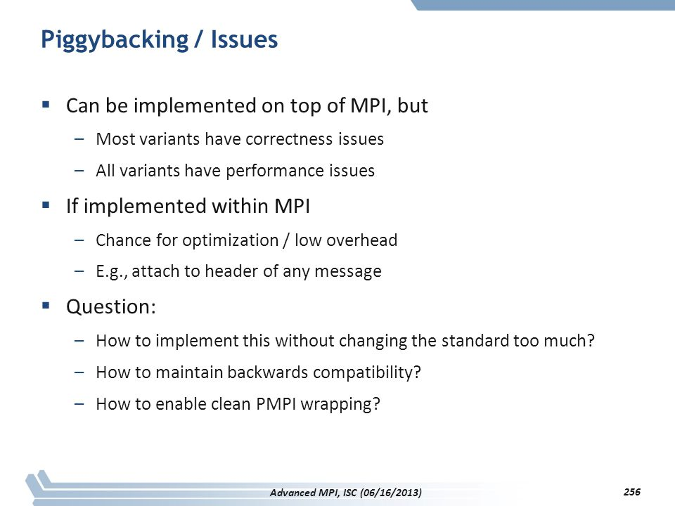 Piggybacking / Issues Can be implemented on top of MPI, but
