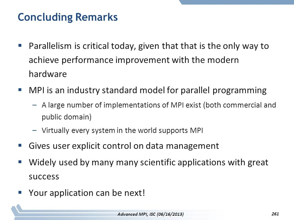 Concluding Remarks Parallelism is critical today, given that that is the only way to achieve performance improvement with the modern hardware.