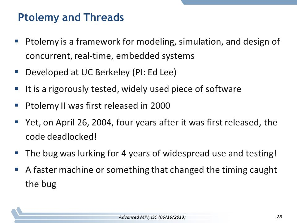 Ptolemy and Threads Ptolemy is a framework for modeling, simulation, and design of concurrent, real-time, embedded systems.