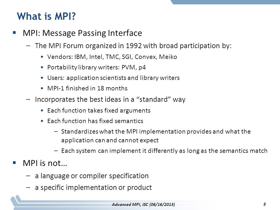 What is MPI MPI: Message Passing Interface MPI is not…