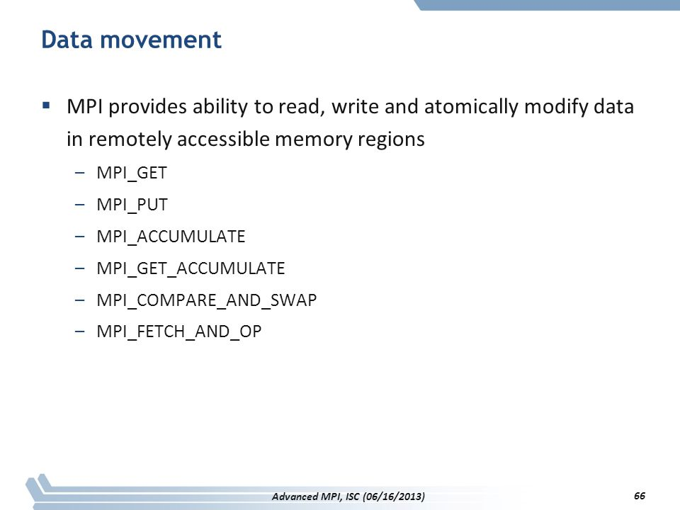 Data movement MPI provides ability to read, write and atomically modify data in remotely accessible memory regions.