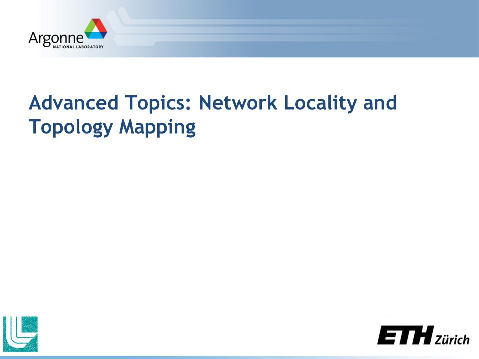 Advanced Topics: Network Locality and Topology Mapping