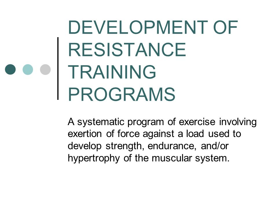 DEVELOPMENT OF RESISTANCE TRAINING PROGRAMS