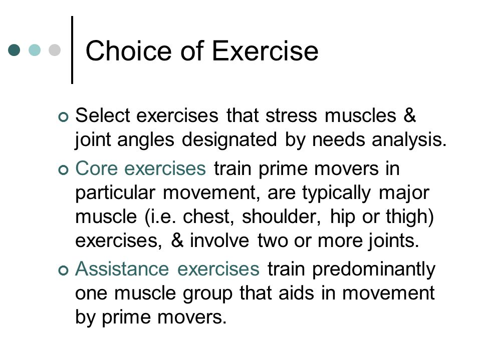 Choice of Exercise Select exercises that stress muscles & joint angles designated by needs analysis.