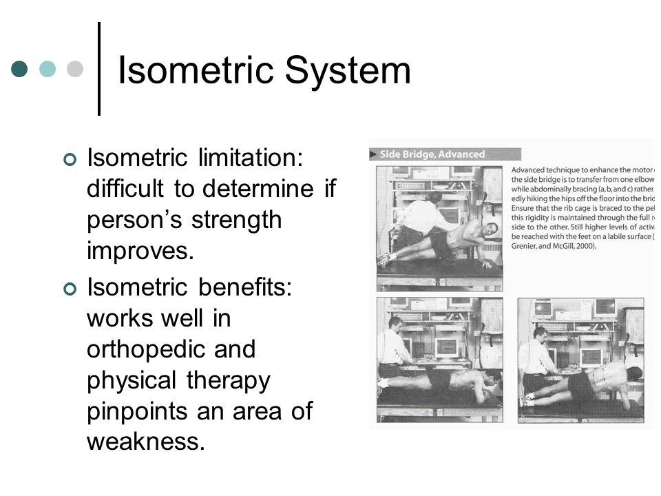 Isometric System Isometric limitation: difficult to determine if person's strength improves.