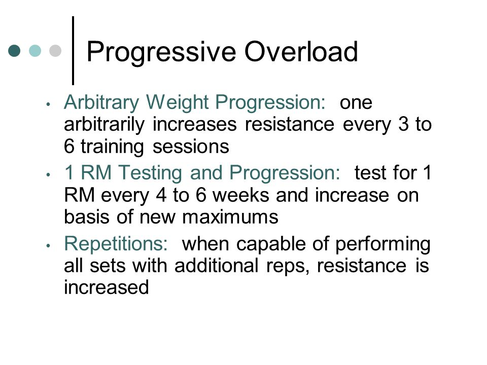 Progressive Overload Arbitrary Weight Progression: one arbitrarily increases resistance every 3 to 6 training sessions.
