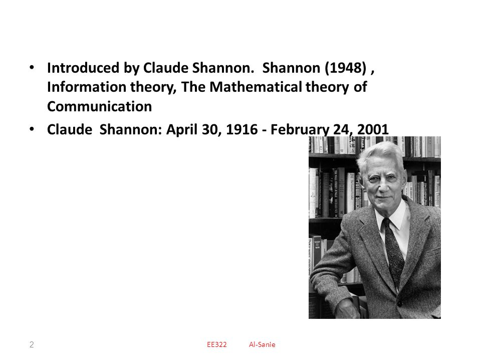 Claude Shannon: April 30, 1916 - February 24, 2001
