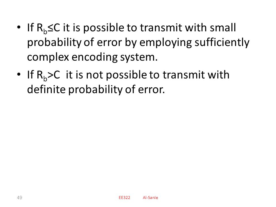 If Rb≤C it is possible to transmit with small probability of error by employing sufficiently complex encoding system.