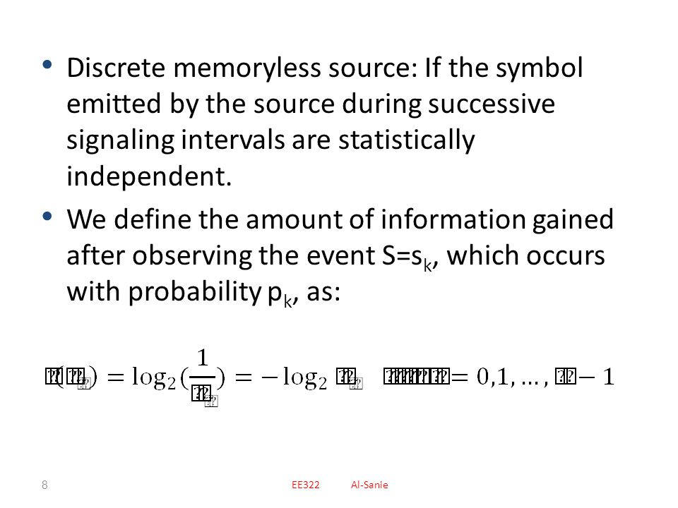 Discrete memoryless source: If the symbol emitted by the source during successive signaling intervals are statistically independent.
