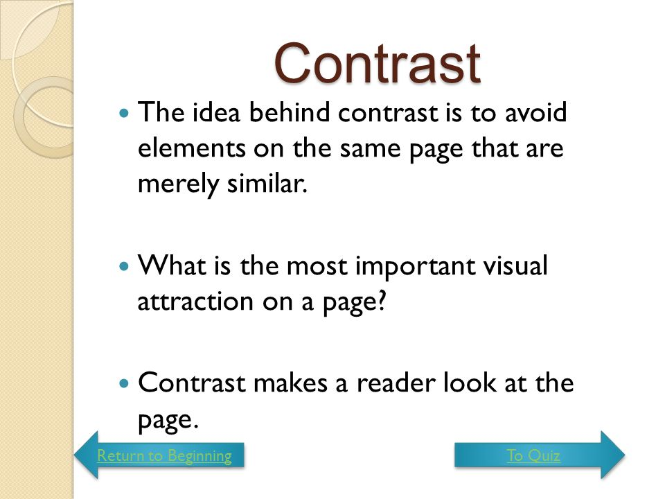 Contrast The idea behind contrast is to avoid elements on the same page that are merely similar.