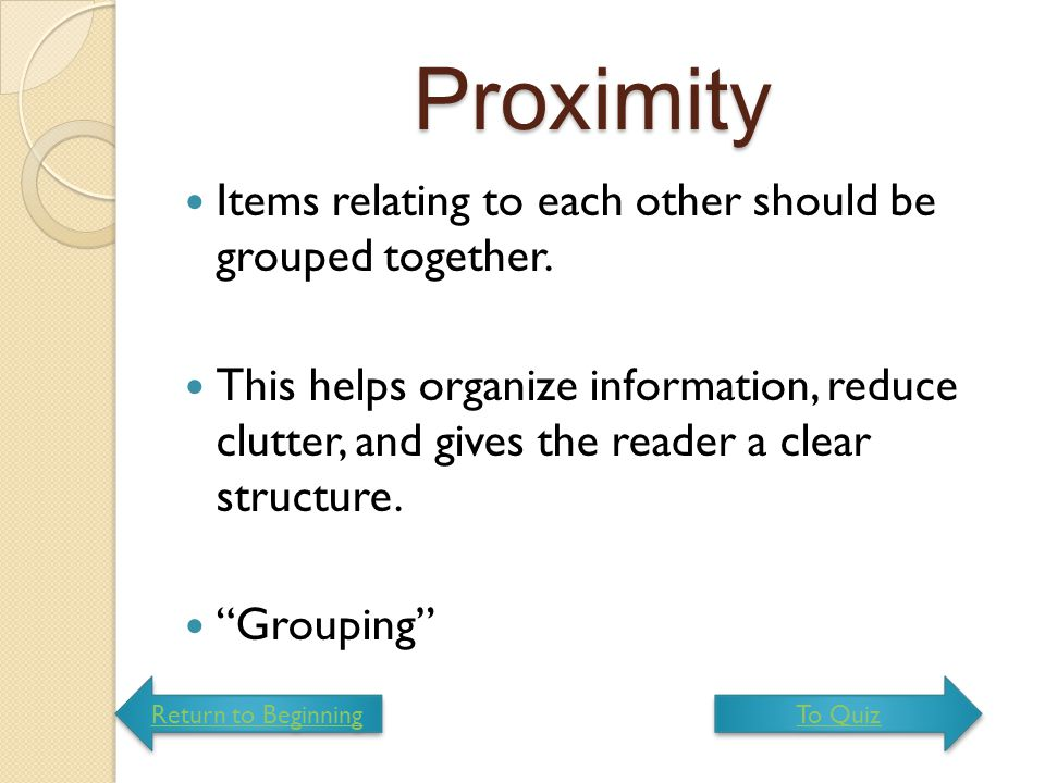 Proximity Items relating to each other should be grouped together.