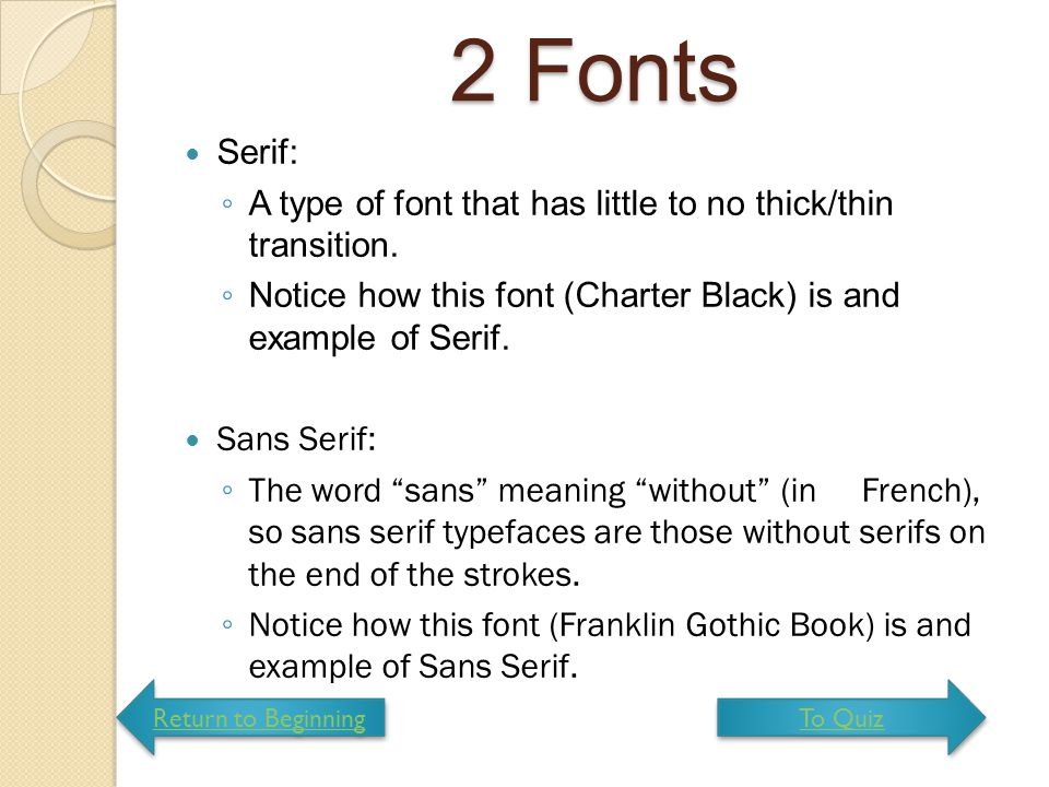 2 Fonts Serif: A type of font that has little to no thick/thin transition. Notice how this font (Charter Black) is and example of Serif.