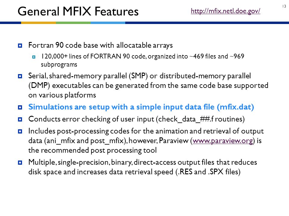 General MFIX Features Fortran 90 code base with allocatable arrays