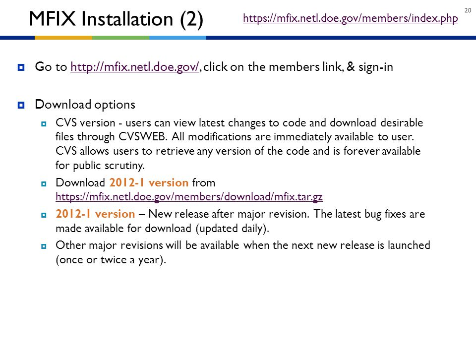 MFIX Installation (2) https://mfix.netl.doe.gov/members/index.php. Go to http://mfix.netl.doe.gov/, click on the members link, & sign-in.