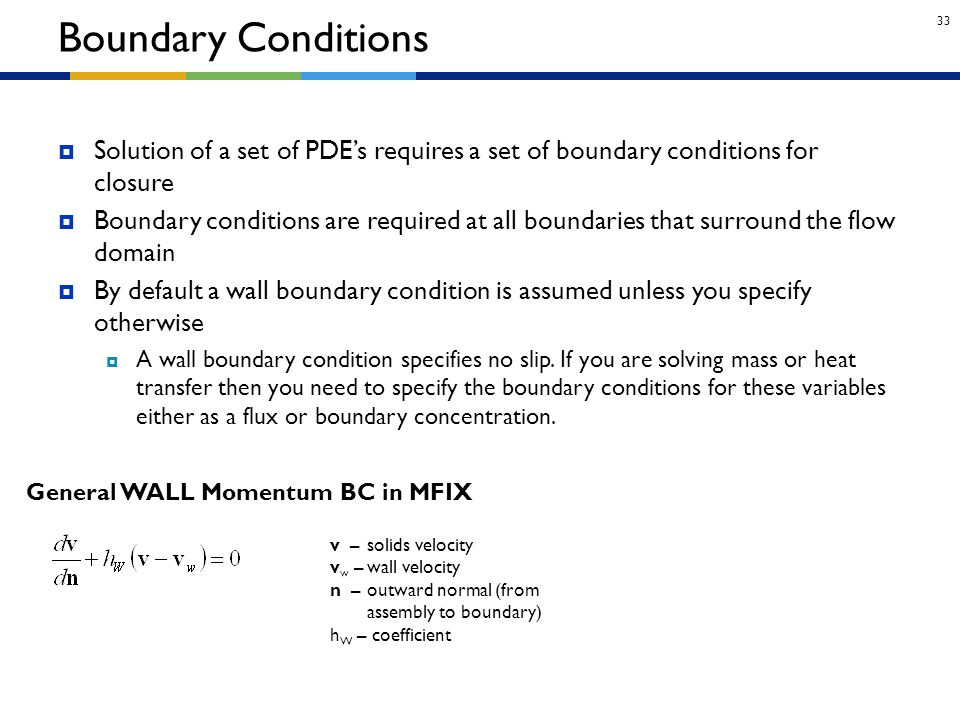 Boundary Conditions Solution of a set of PDE's requires a set of boundary conditions for closure.