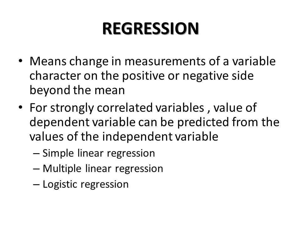 REGRESSION Means change in measurements of a variable character on the positive or negative side beyond the mean.