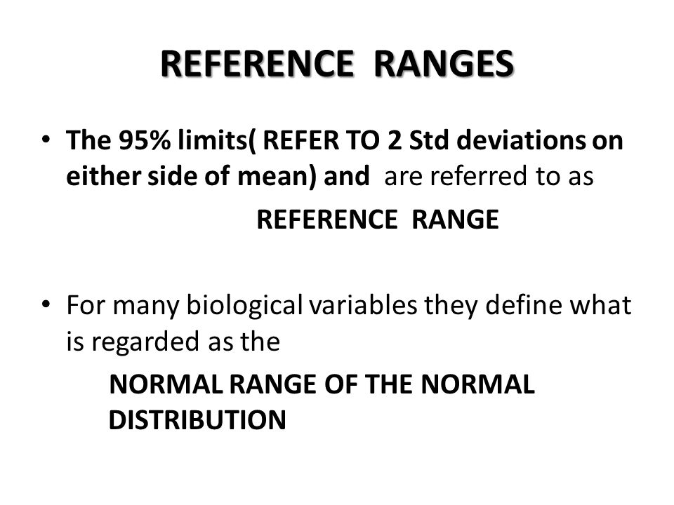 REFERENCE RANGES The 95% limits( REFER TO 2 Std deviations on either side of mean) and are referred to as.