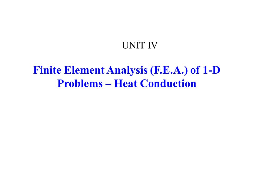 Finite Element Analysis (F.E.A.) of 1-D Problems – Heat Conduction
