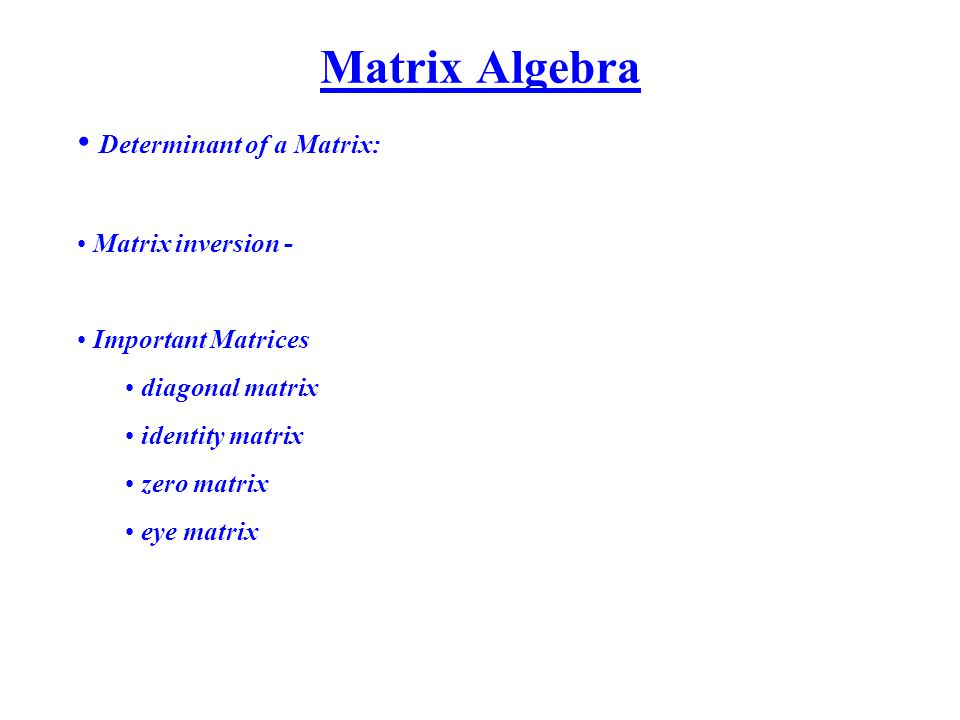 Matrix Algebra Determinant of a Matrix: Matrix inversion -