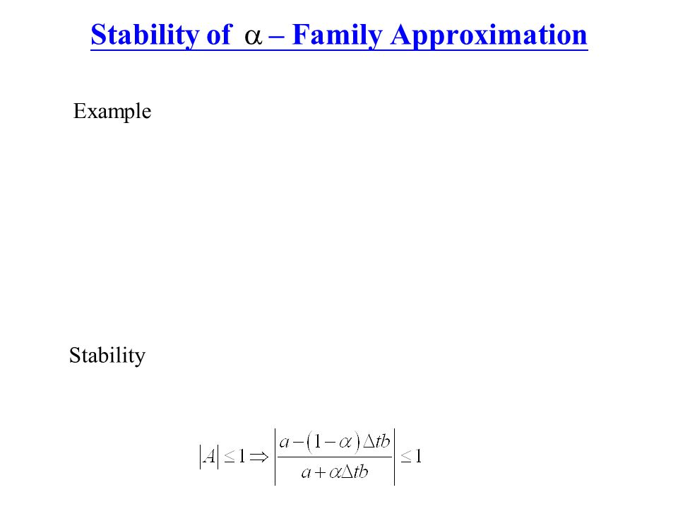 Stability of – Family Approximation