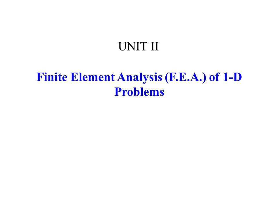 Finite Element Analysis (F.E.A.) of 1-D Problems