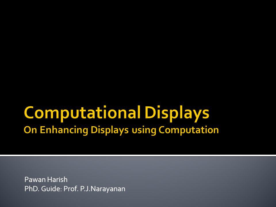 Computational Displays On Enhancing Displays using Computation