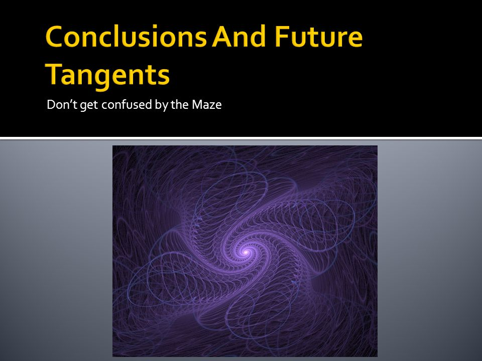 Conclusions And Future Tangents