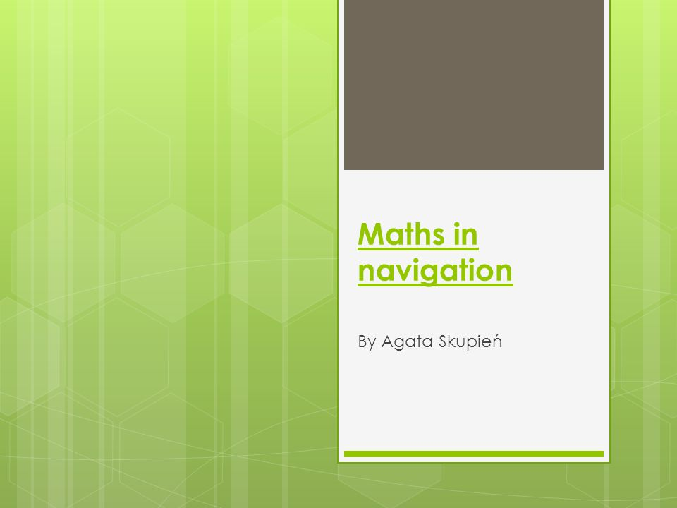 Maths in navigation By Agata Skupień