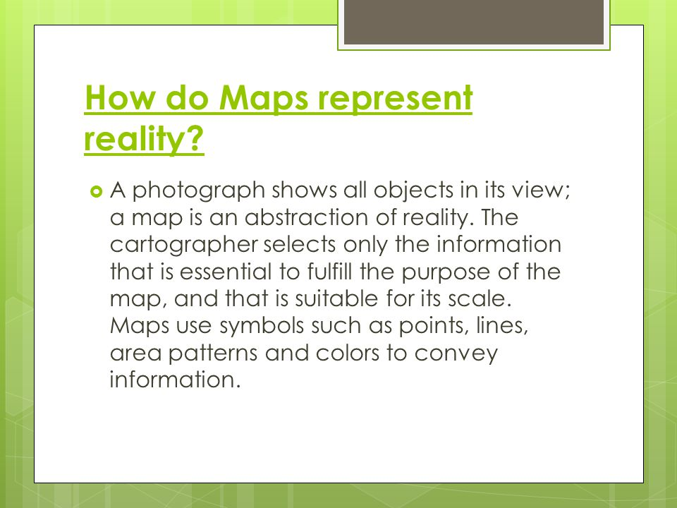 How do Maps represent reality