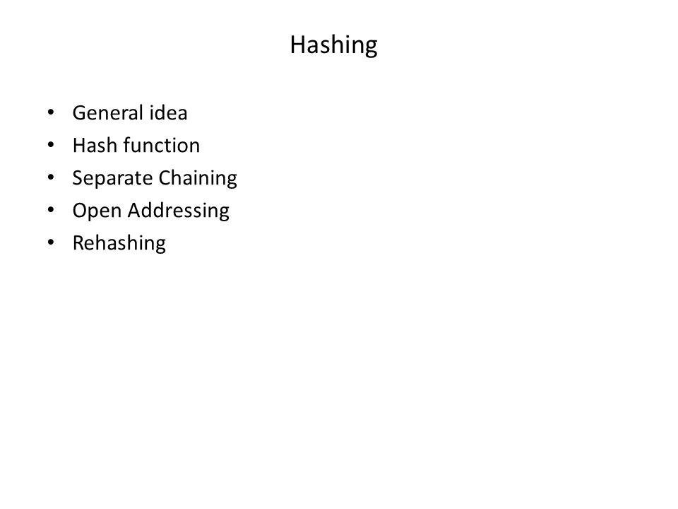 Hashing General idea Hash function Separate Chaining Open Addressing