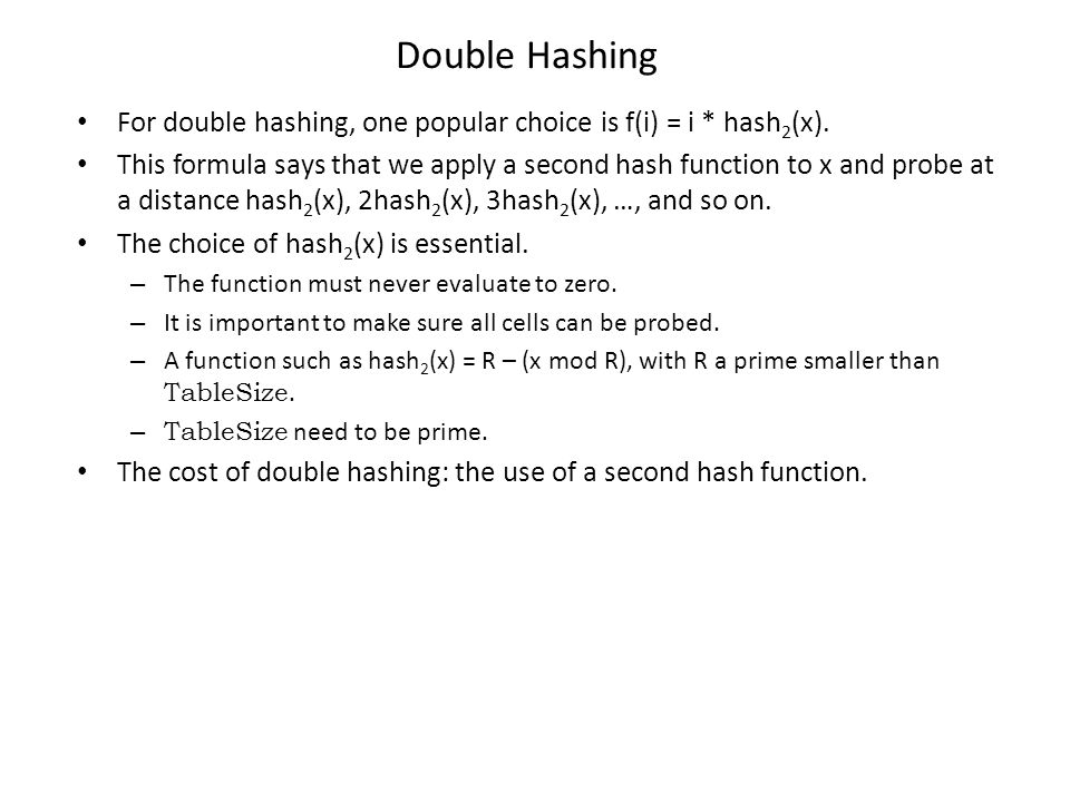Double Hashing For double hashing, one popular choice is f(i) = i * hash2(x).