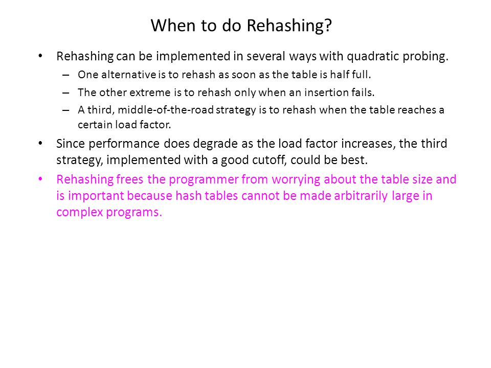 When to do Rehashing Rehashing can be implemented in several ways with quadratic probing.