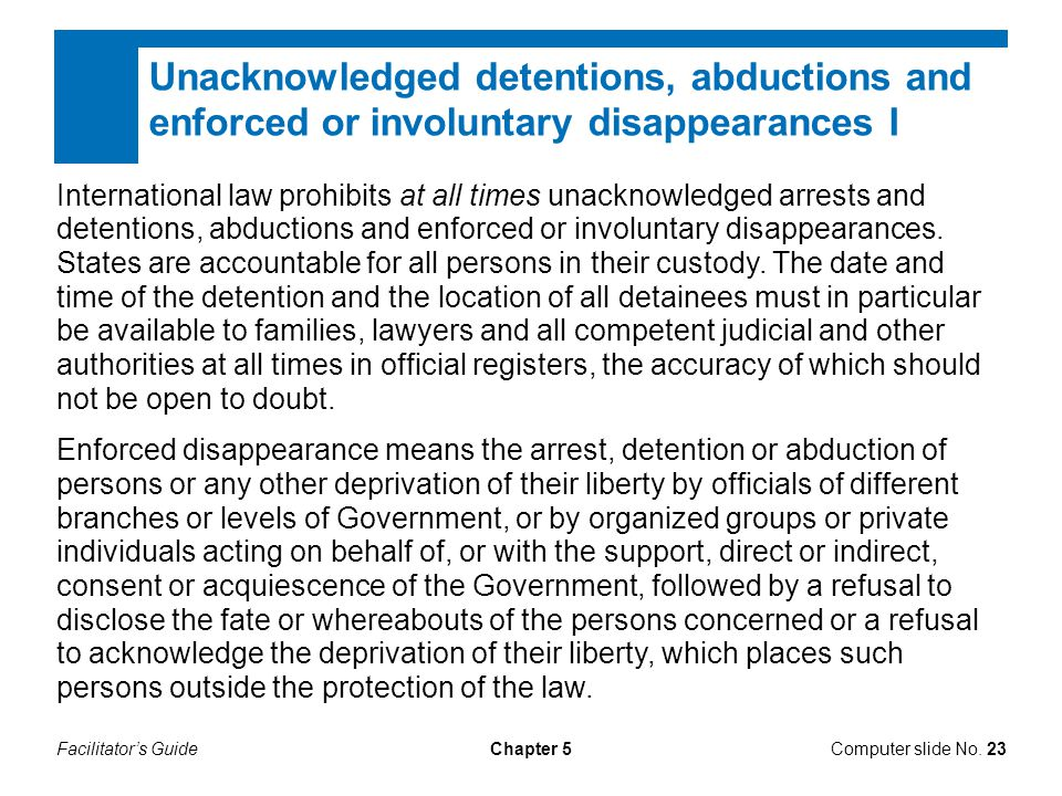 Unacknowledged detentions, abductions and enforced or involuntary disappearances I