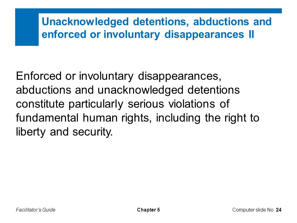 Unacknowledged detentions, abductions and enforced or involuntary disappearances II