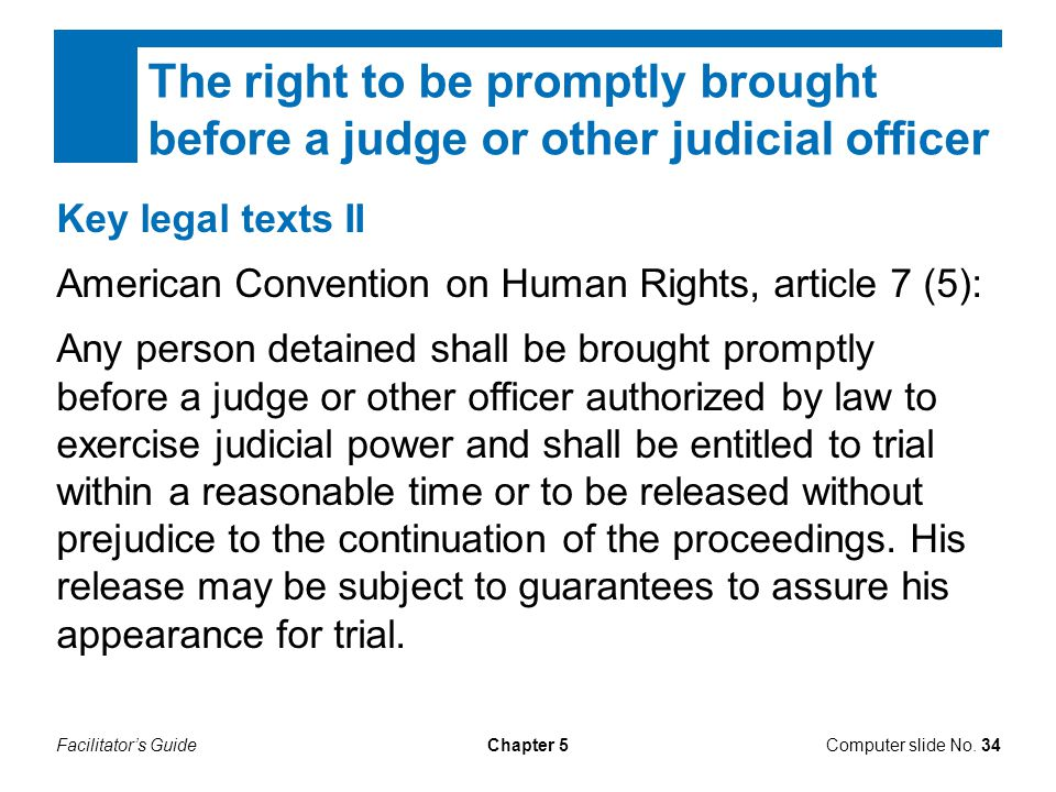 The right to be promptly brought before a judge or other judicial officer