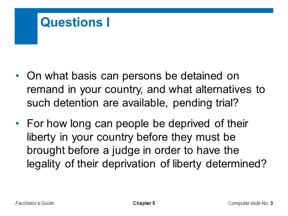 Questions I On what basis can persons be detained on remand in your country, and what alternatives to such detention are available, pending trial