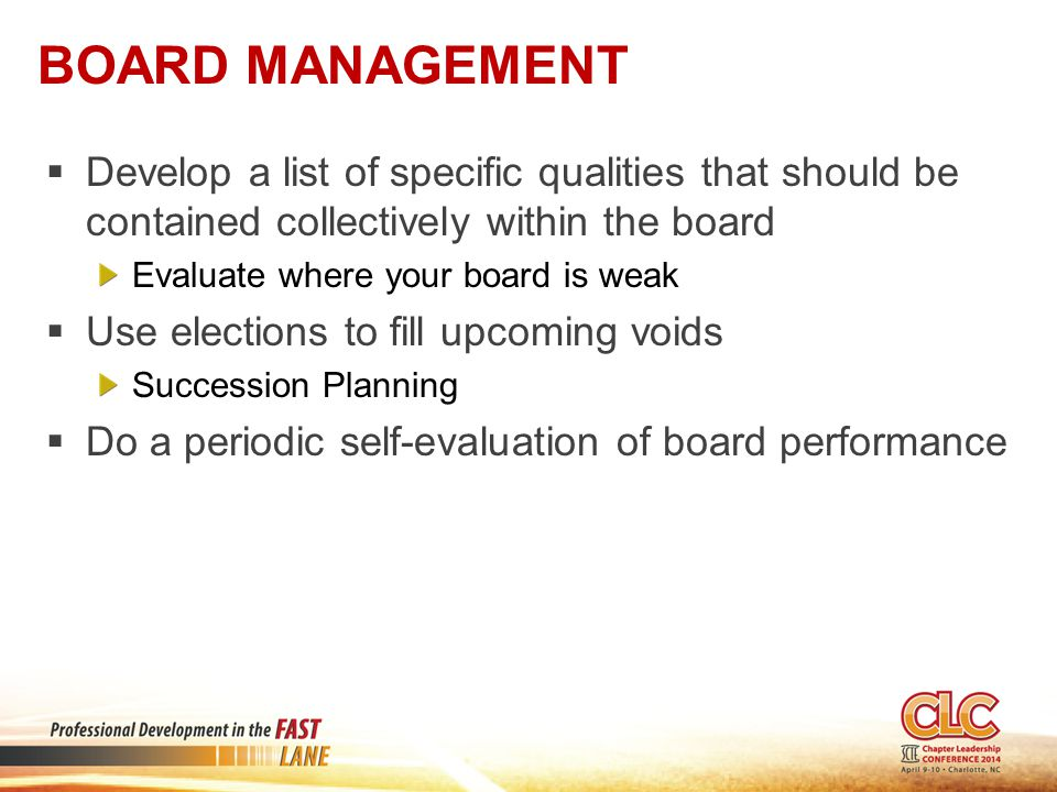 Board Management Develop a list of specific qualities that should be contained collectively within the board.