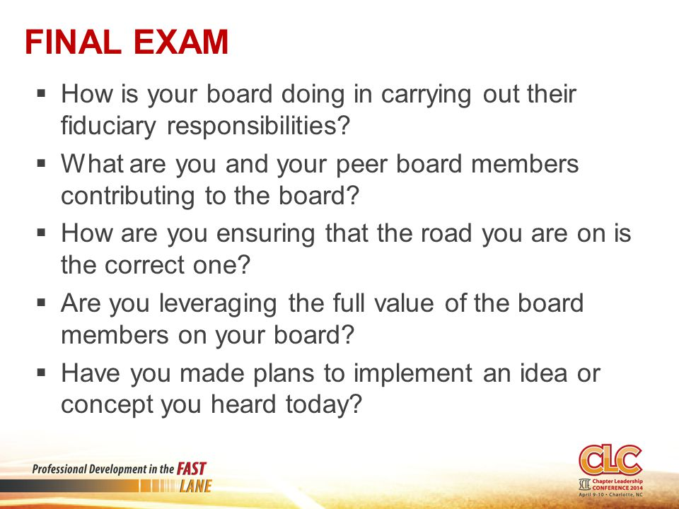 Final Exam How is your board doing in carrying out their fiduciary responsibilities