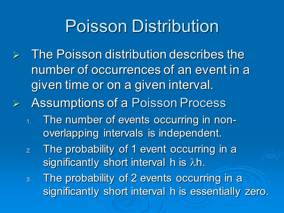 Poisson Distribution The Poisson distribution describes the number of occurrences of an event in a given time or on a given interval.