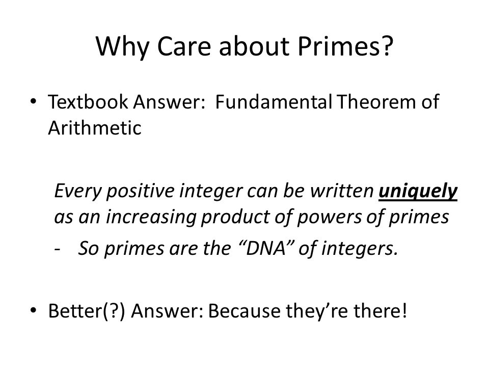 Why Care about Primes Textbook Answer: Fundamental Theorem of Arithmetic.