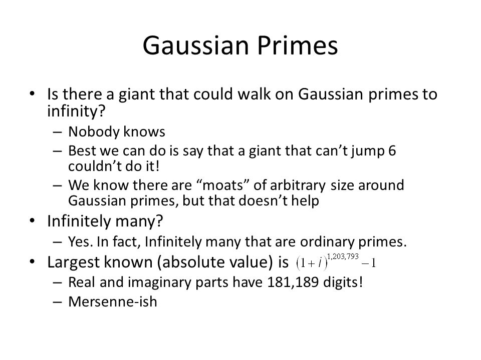 Gaussian Primes Is there a giant that could walk on Gaussian primes to infinity Nobody knows.