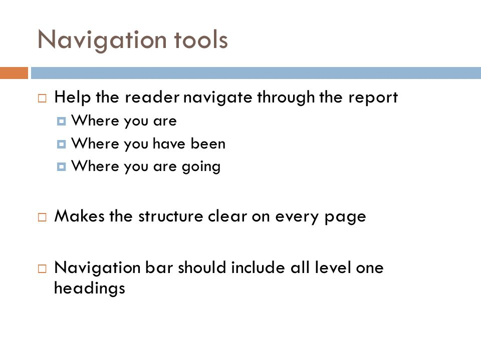 Navigation tools Help the reader navigate through the report