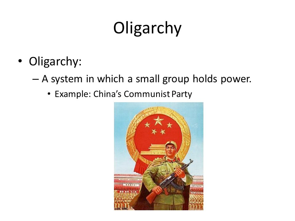 Oligarchy Oligarchy: A system in which a small group holds power.