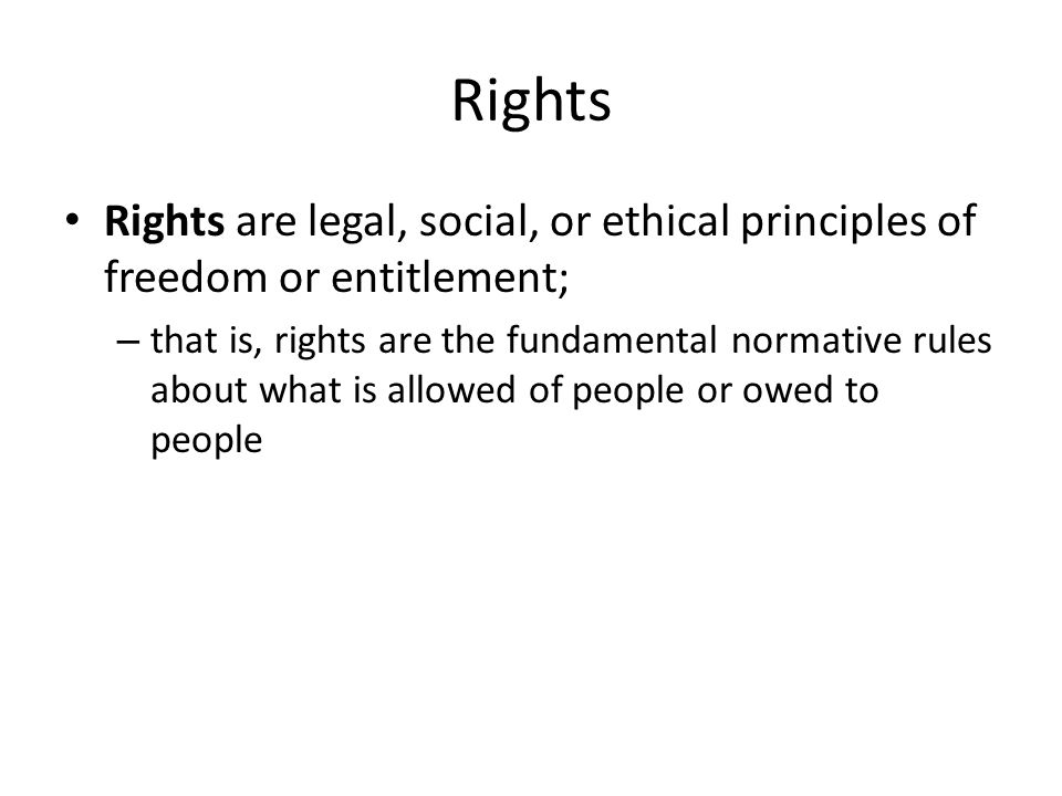 Rights Rights are legal, social, or ethical principles of freedom or entitlement;