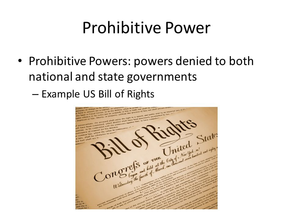 Prohibitive Power Prohibitive Powers: powers denied to both national and state governments.